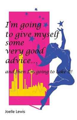 I'm Going to Give Myself Some Very Good Advice ... and Then I'm Going to Take It! (Paperback)