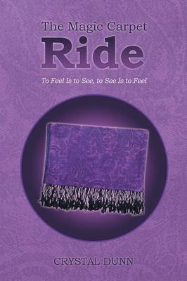 The Magic Carpet Ride: To Feel Is to See, to See Is to Feel (Paperback)
