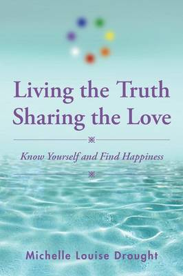 Living the Truth, Sharing the Love: Know Yourself and Find Happiness (Paperback)