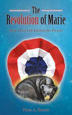 The Revolution of Marie: How a Past Life Informs the Present (Paperback)