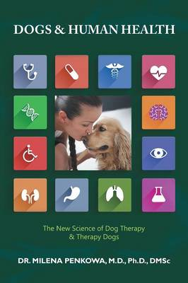 Dogs & Human Health: The New Science of Dog Therapy & Therapy Dogs (Paperback)