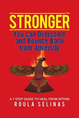 Stronger: You can Overcome and Bounce Back from Adversity A 7 STEP GUIDE TO HEAL FROM WITHIN (Paperback)
