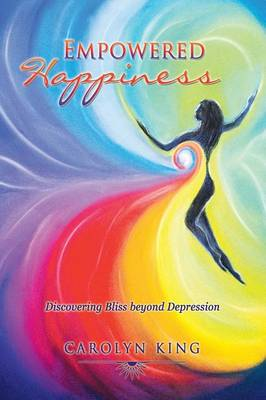 Empowered Happiness: Discovering Bliss Beyond Depression (Paperback)