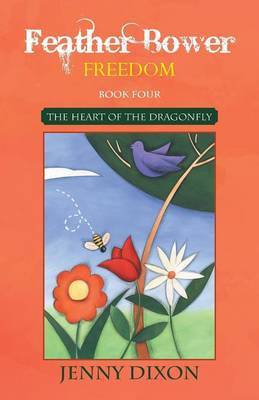 Feather Bower Freedom: The Heart of the Dragonfly (Paperback)