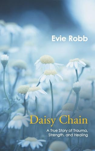 Daisy Chain: A True Story of Trauma, Strength, and Healing (Paperback)
