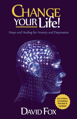 Change Your Life!: Hope & Healing for Anxiety and Depression (Paperback)