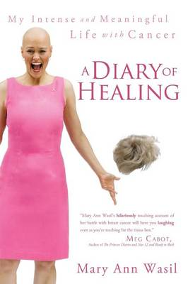 A Diary of Healing: My Intense and Meaningful Life with Cancer (Paperback)