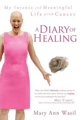 A Diary of Healing: My Intense and Meaningful Life with Cancer (Hardback)
