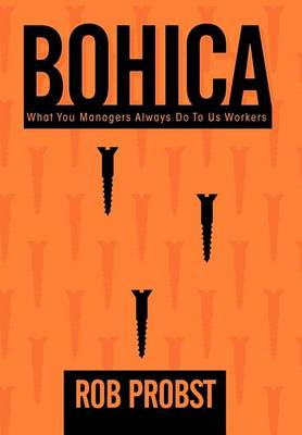 """Bohica: """"What You Managers Always Do to Us Workers"""" (Hardback)"""
