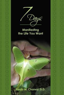 7 Days: Manifesting the Life You Want (Hardback)