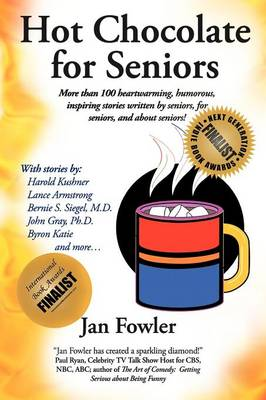 Hot Chocolate for Seniors: More Than 100 Heartwarming, Humorous, Inspiring Stories Written by Seniors, for Seniors, and about Seniors! (Paperback)