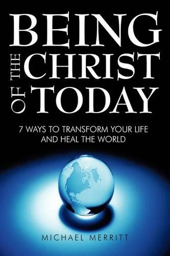Being the Christ of Today: 7 Ways to Transform Your Life and Heal the World (Paperback)