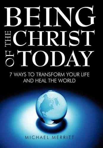 Being the Christ of Today: 7 Ways to Transform Your Life and Heal the World (Hardback)