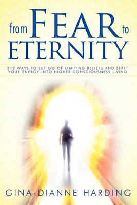 From Fear to Eternity: 212 Ways to Let Go of Limiting Beliefs and Shift Your Energy Into Higher Consciousness Living (Paperback)