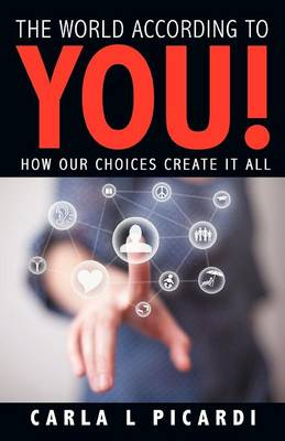 The World According to You!: How Our Choices Create It All (Paperback)