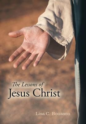 The Lessons of Jesus Christ (Hardback)