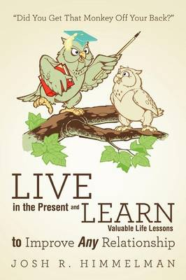 Live in the Present and Learn Valuable Life Lessons to Improve Any Relationship: Did You Get That Monkey Off Your Back? (Paperback)