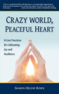 Crazy World, Peaceful Heart: 6 Core Practices for Cultivating Joy and Resilience (Paperback)