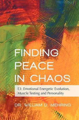 Finding Peace in Chaos: E3: Emotional Energetic Evolution, Muscle Testing and Personality (Paperback)