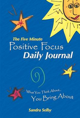 The Five Minute Positive Focus Daily Journal: What You Think About...You Bring about (Hardback)