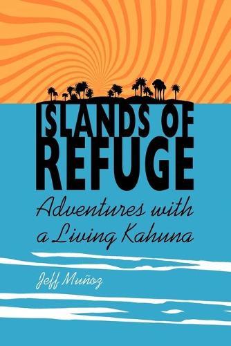 Islands of Refuge: Adventures with a Living Kahuna (Paperback)