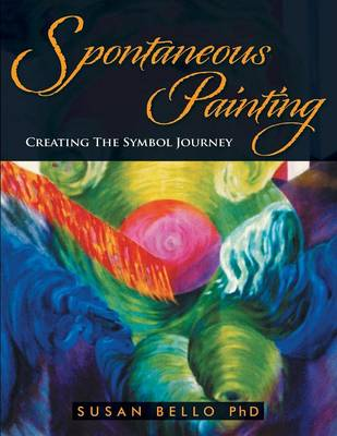 Spontaneous Painting: Creating the Symbol Journey (Paperback)