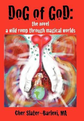 Dog of God: The Novel: A Wild Romp Through Magical Worlds (Hardback)