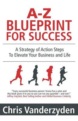 A-Z Blueprint for Success: A Strategy of Action Steps to Elevate Your Business and Life (Paperback)