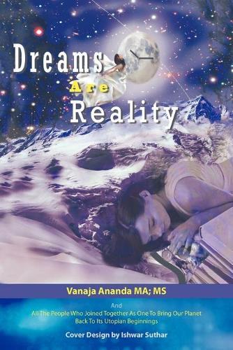 Dreams Are Reality: Reprogram Your Subconscious and Obtain Your Dreams (Paperback)