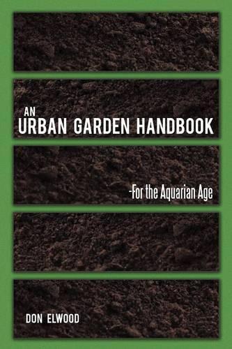 An Urban Garden Handbook: -For the Aquarian Age (Paperback)