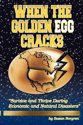 When the Golden Egg Cracks: Survive and Thrive During Economic and Natural Disasters (Paperback)