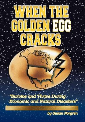 When the Golden Egg Cracks: Survive and Thrive During Economic and Natural Disasters (Hardback)