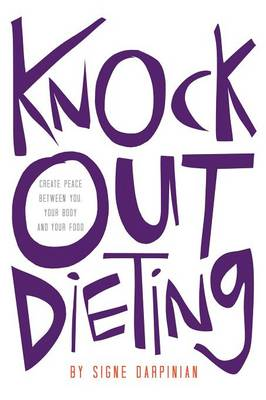 Knock Out Dieting: Creating Peace Between You, Your Body and Your Food (Paperback)
