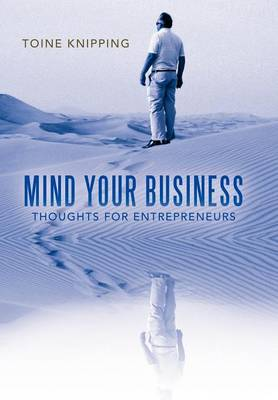 Mind Your Business: Thoughts for Entrepreneurs (Hardback)