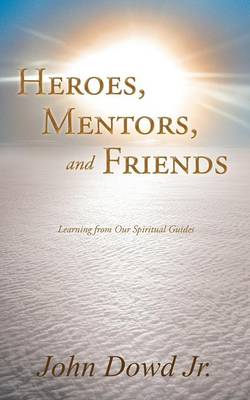 Heroes, Mentors, and Friends: Learning from Our Spiritual Guides (Paperback)