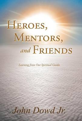 Heroes, Mentors, and Friends: Learning from Our Spiritual Guides (Hardback)