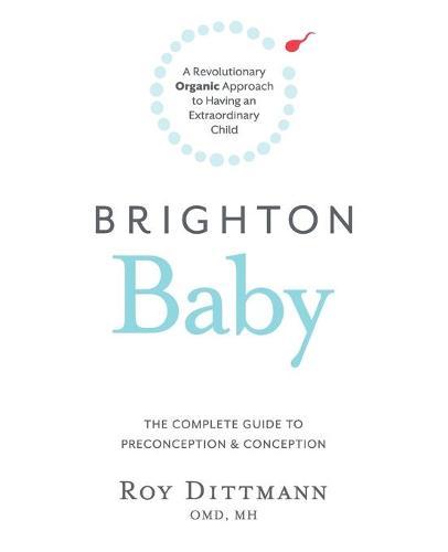 Brighton Baby a Revolutionary Organic Approach to Having an Extraordinary Child - Brighton Baby (Paperback)