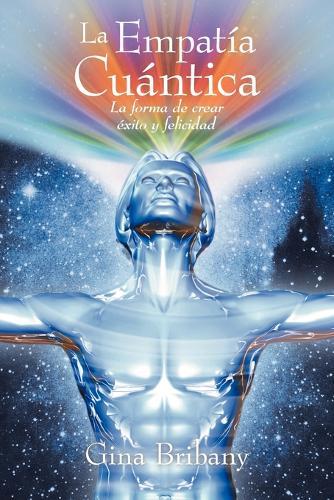 La Empatia Cuantica: La Forma de Crear Exito y Felicidad (Paperback)