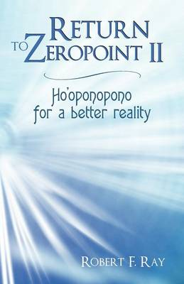 Return to Zeropoint II: Ho'oponopono for a Better Reality (Paperback)