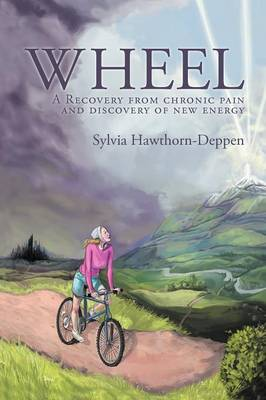 Wheel: A Recovery from Chronic Pain and Discovery of New Energy (Paperback)