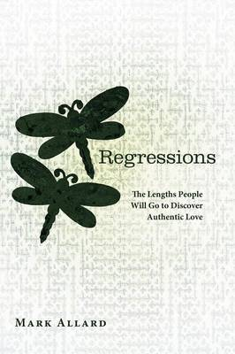 Regressions: The Lengths People Will Go to Discover Authentic Love (Paperback)