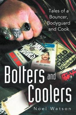 Bolters and Coolers: Tales of a Bouncer, Bodyguard and Cook (Paperback)