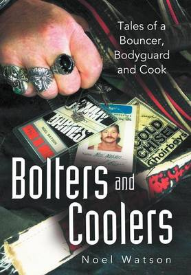 Bolters and Coolers: Tales of a Bouncer, Bodyguard and Cook (Hardback)