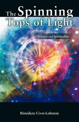 The Spinning Tops of Light: Science and Spirituality (Paperback)