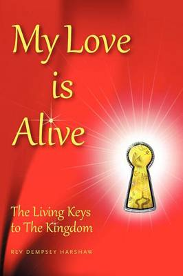 My Love Is Alive: The Living Keys to the Kingdom (Paperback)
