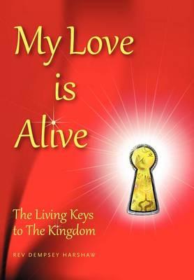 My Love Is Alive: The Living Keys to the Kingdom (Hardback)