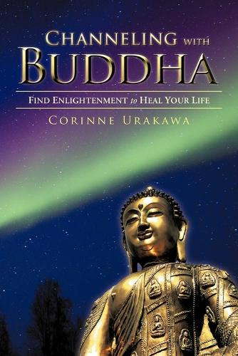 Channeling with Buddha: Find Enlightenment to Heal Your Life (Paperback)