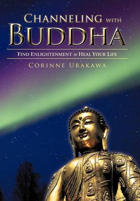 Channeling with Buddha: Find Enlightenment to Heal Your Life (Hardback)