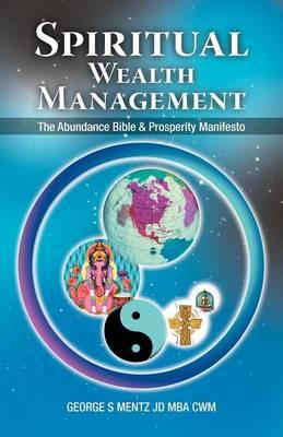 Spiritual Wealth Management: The Abundance Bible & Prosperity Manifesto (Paperback)