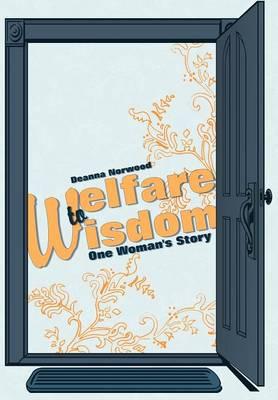 Welfare to Wisdom: One Woman's Story (Hardback)